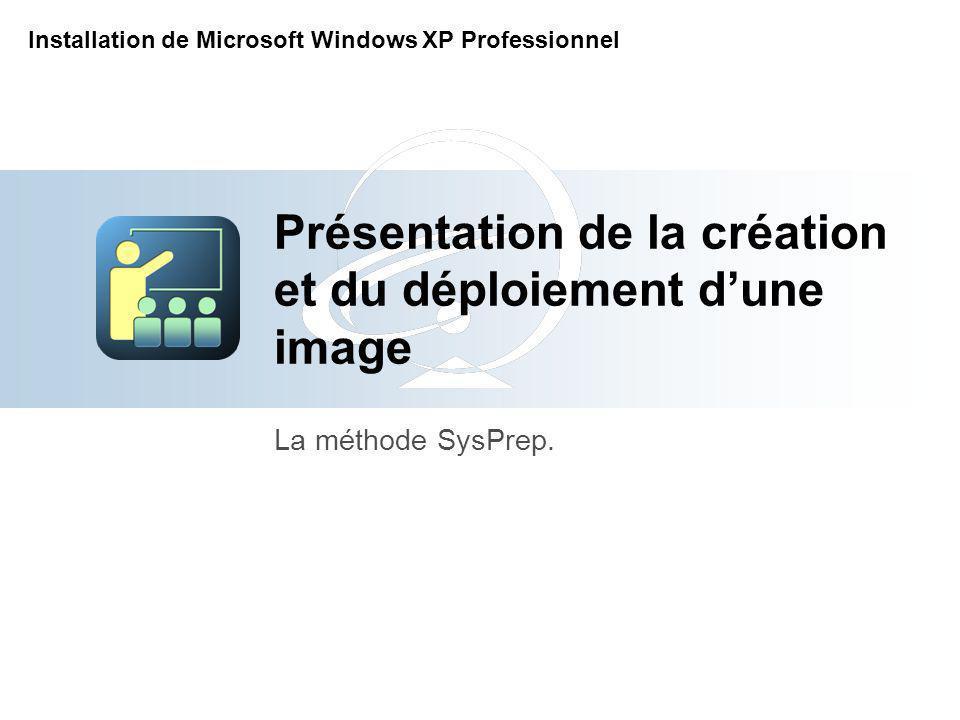 Présentation de la création et du déploiement dune image La méthode SysPrep.