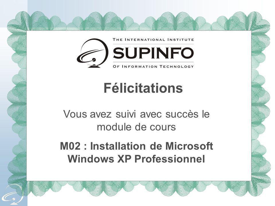 Félicitations Vous avez suivi avec succès le module de cours M02 : Installation de Microsoft Windows XP Professionnel