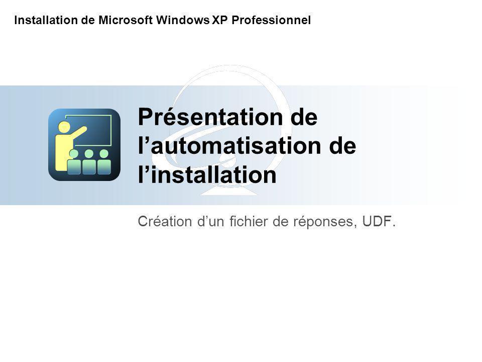 Présentation de lautomatisation de linstallation Création dun fichier de réponses, UDF.