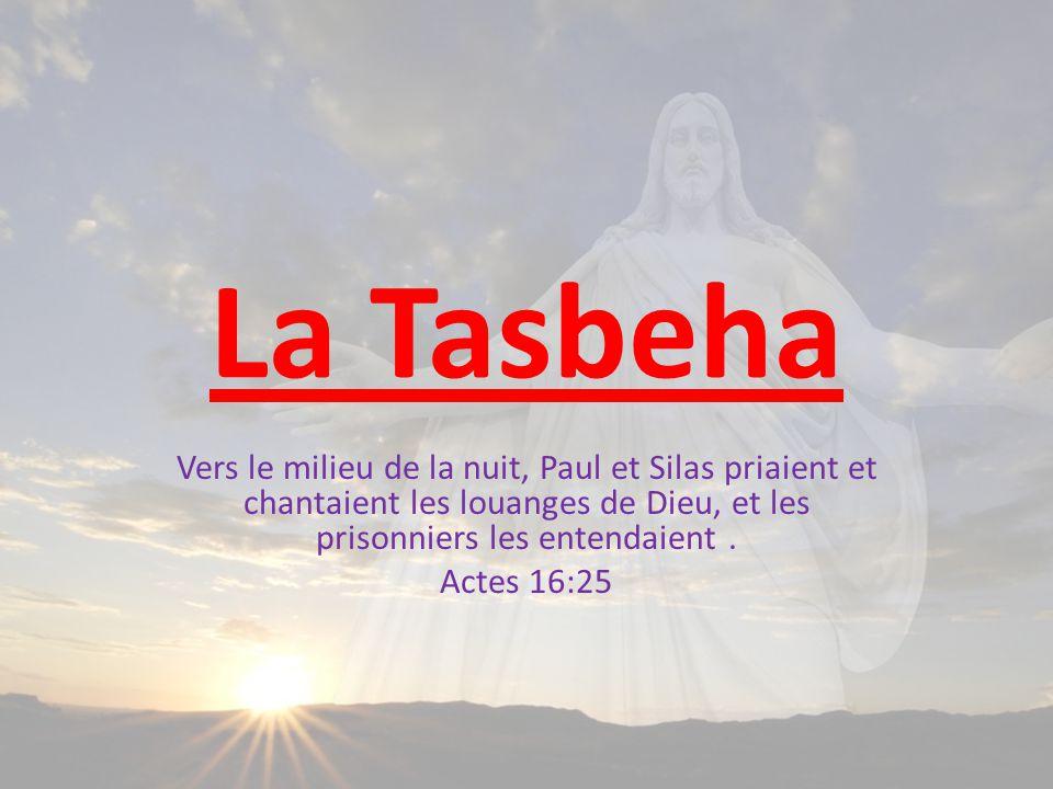 La Tasbeha Vers le milieu de la nuit, Paul et Silas priaient et chantaient les louanges de Dieu, et les prisonniers les entendaient.