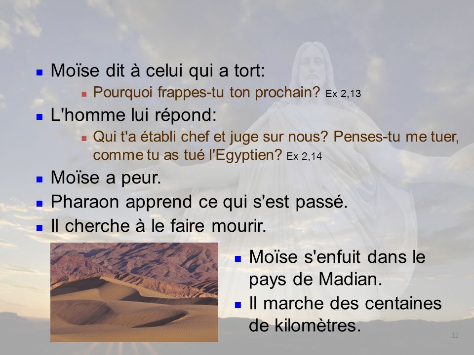 12 Moïse s enfuit dans le pays de Madian.Il marche des centaines de kilomètres.