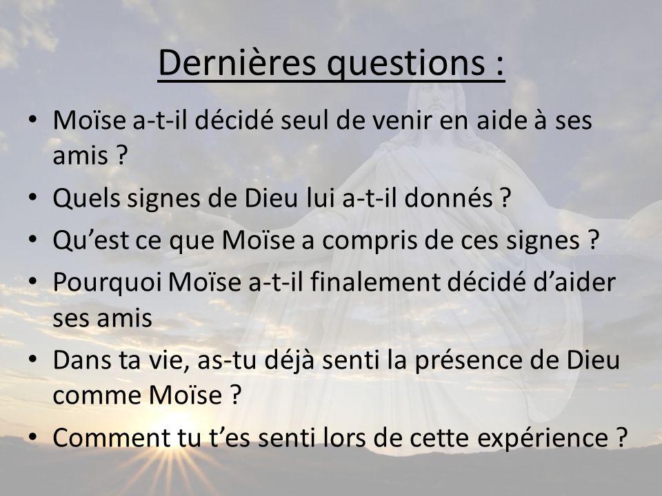 Dernières questions : Moïse a-t-il décidé seul de venir en aide à ses amis .