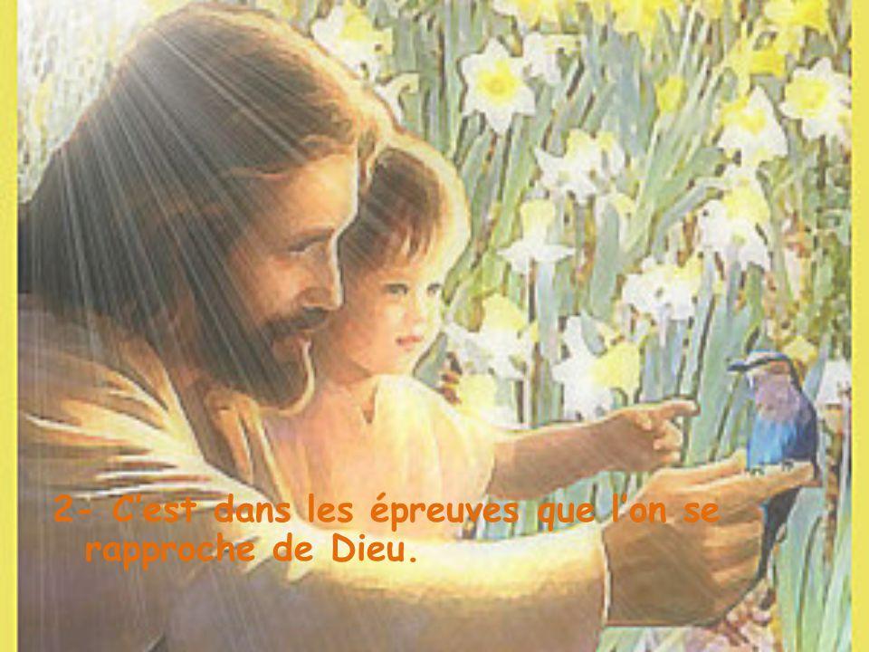 2- Cest dans les épreuves que lon se rapproche de Dieu.