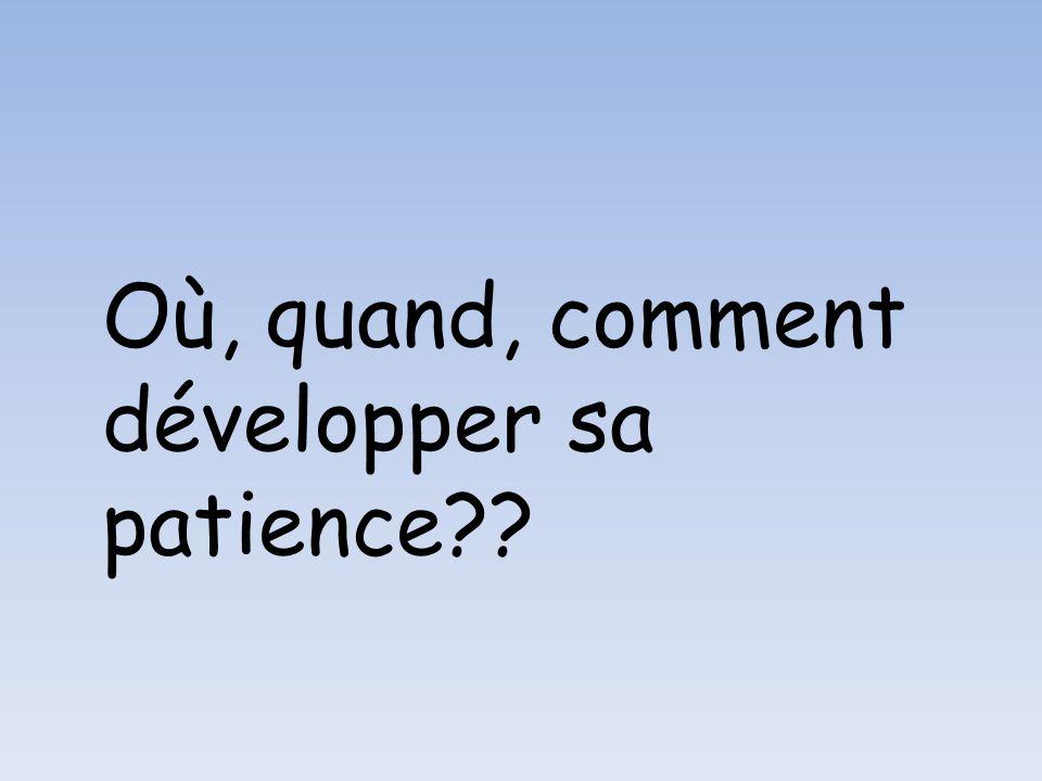Où, quand, comment développer sa patience??