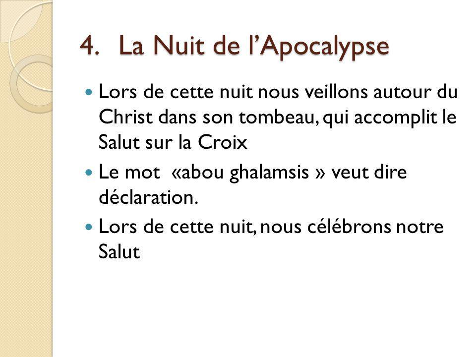 4.La Nuit de lApocalypse Lors de cette nuit nous veillons autour du Christ dans son tombeau, qui accomplit le Salut sur la Croix Le mot «abou ghalamsis » veut dire déclaration.