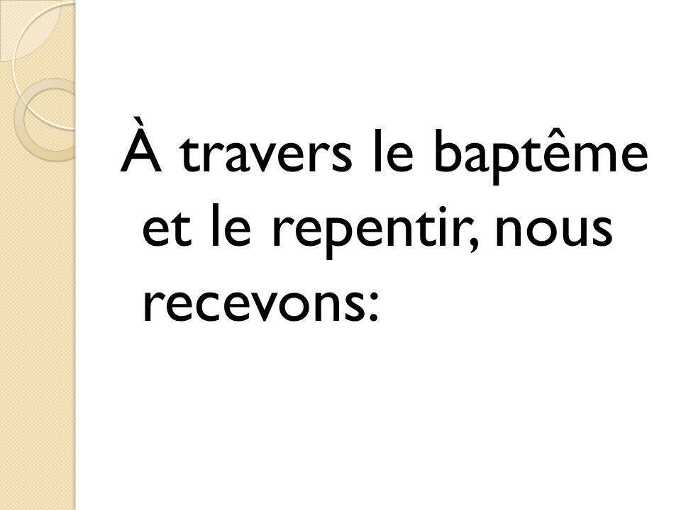 À travers le baptême et le repentir, nous recevons: