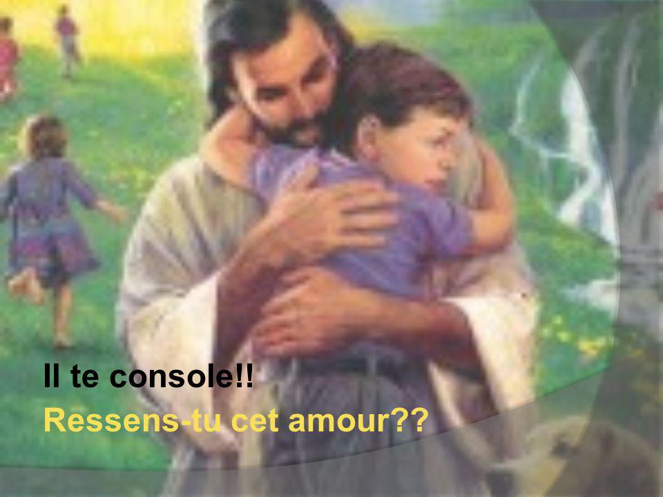 Il te console!! Ressens-tu cet amour??