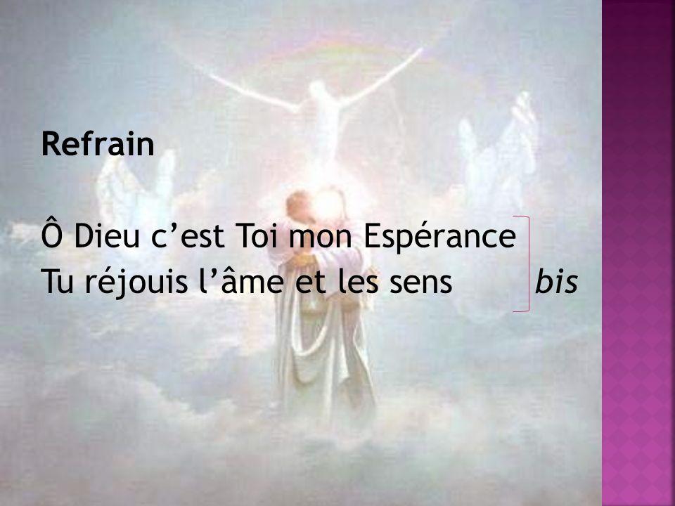 Refrain Ô Dieu cest Toi mon Espérance Tu réjouis lâme et les sens bis