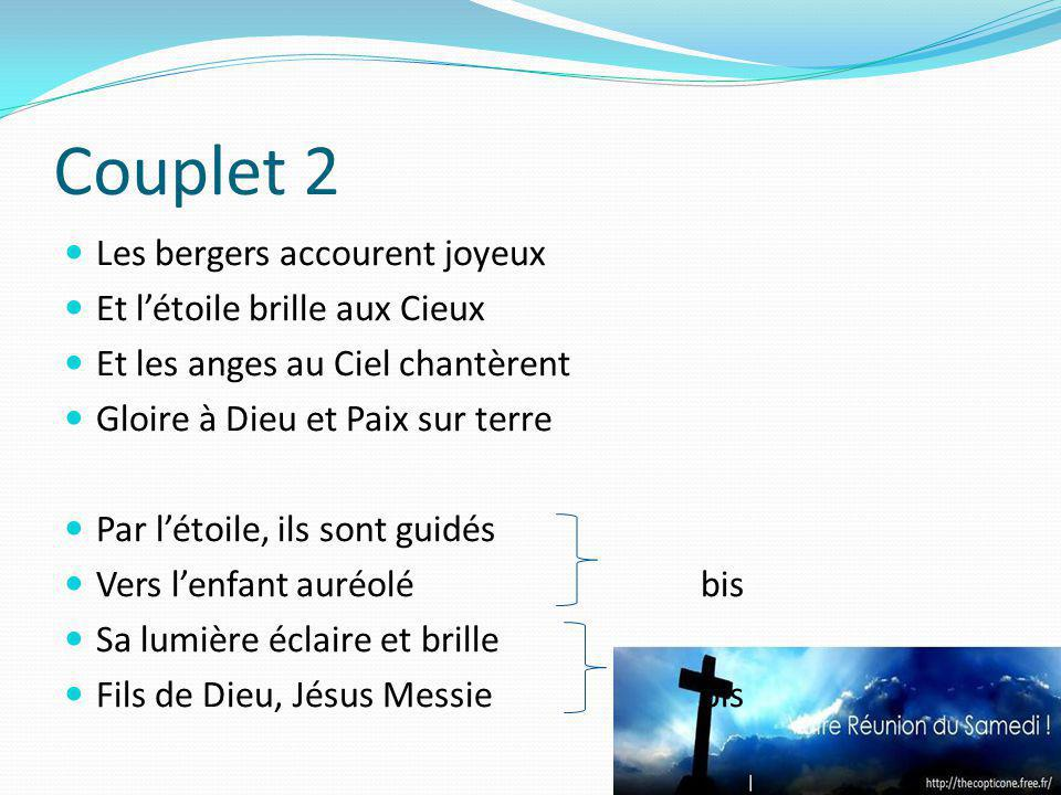 Couplet 2 Les bergers accourent joyeux Et létoile brille aux Cieux Et les anges au Ciel chantèrent Gloire à Dieu et Paix sur terre Par létoile, ils so