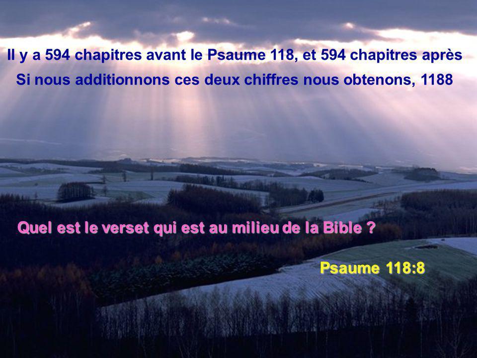 Il y a 594 chapitres avant le Psaume 118, et 594 chapitres après Si nous additionnons ces deux chiffres nous obtenons, 1188 Quel est le verset qui est au milieu de la Bible .