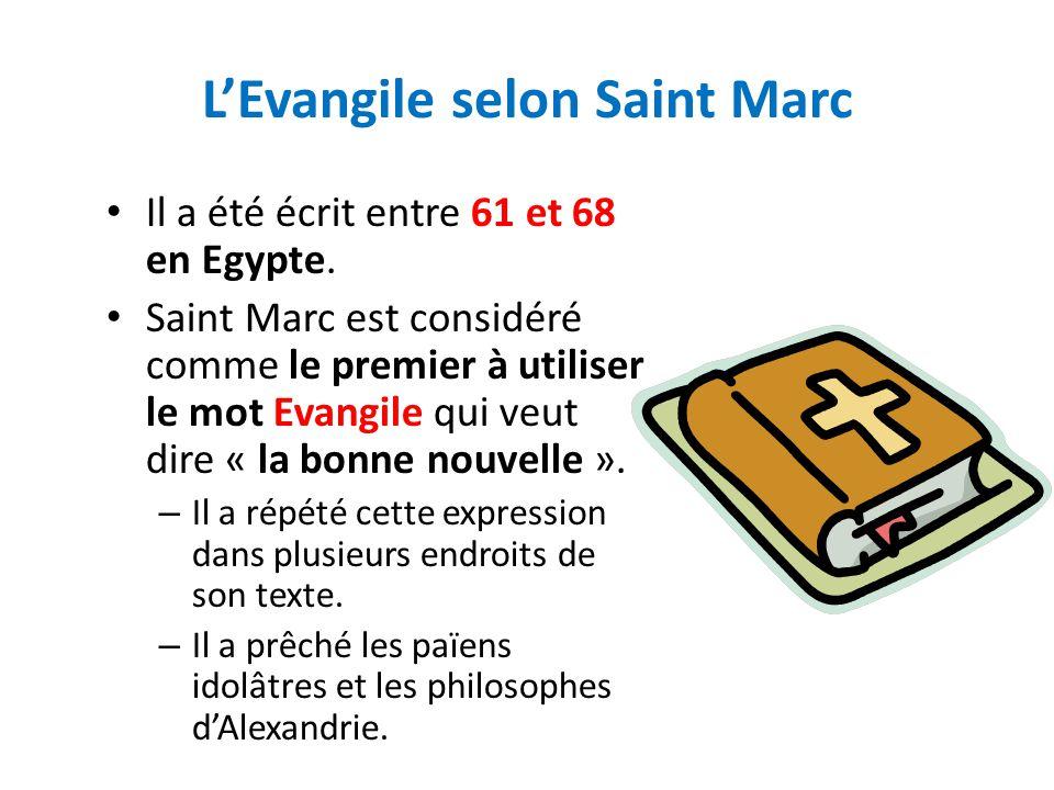 LEvangile selon Saint Marc Il a été écrit entre 61 et 68 en Egypte. Saint Marc est considéré comme le premier à utiliser le mot Evangile qui veut dire