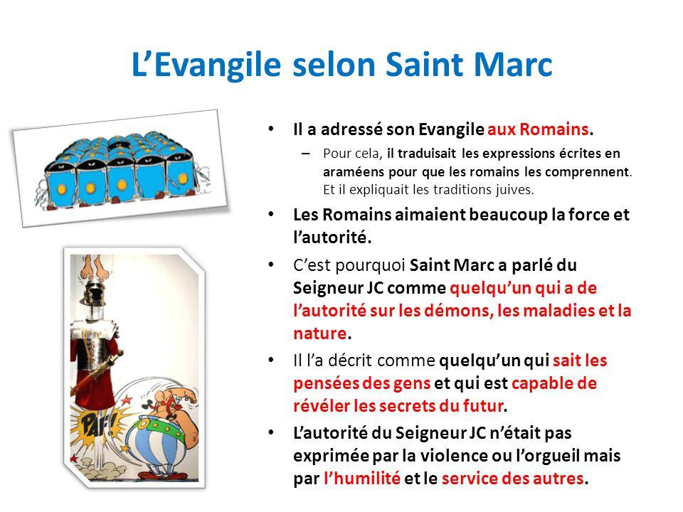 LEvangile selon Saint Marc Il a adressé son Evangile aux Romains. – Pour cela, il traduisait les expressions écrites en araméens pour que les romains
