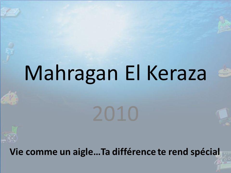 Mahragan El Keraza 2010 Vie comme un aigle…Ta différence te rend spécial
