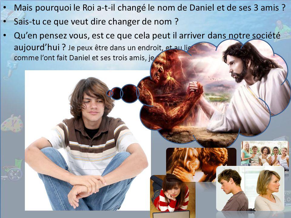Mais pourquoi le Roi a-t-il changé le nom de Daniel et de ses 3 amis .