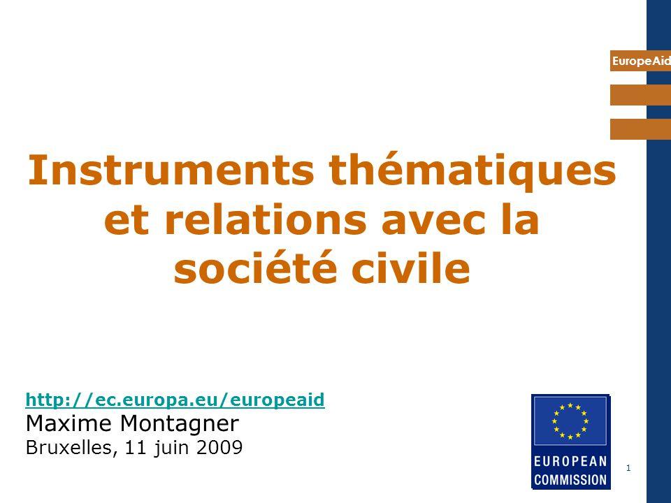 EuropeAid 1 http://ec.europa.eu/europeaid http://ec.europa.eu/europeaid Maxime Montagner Bruxelles, 11 juin 2009 Instruments thématiques et relations