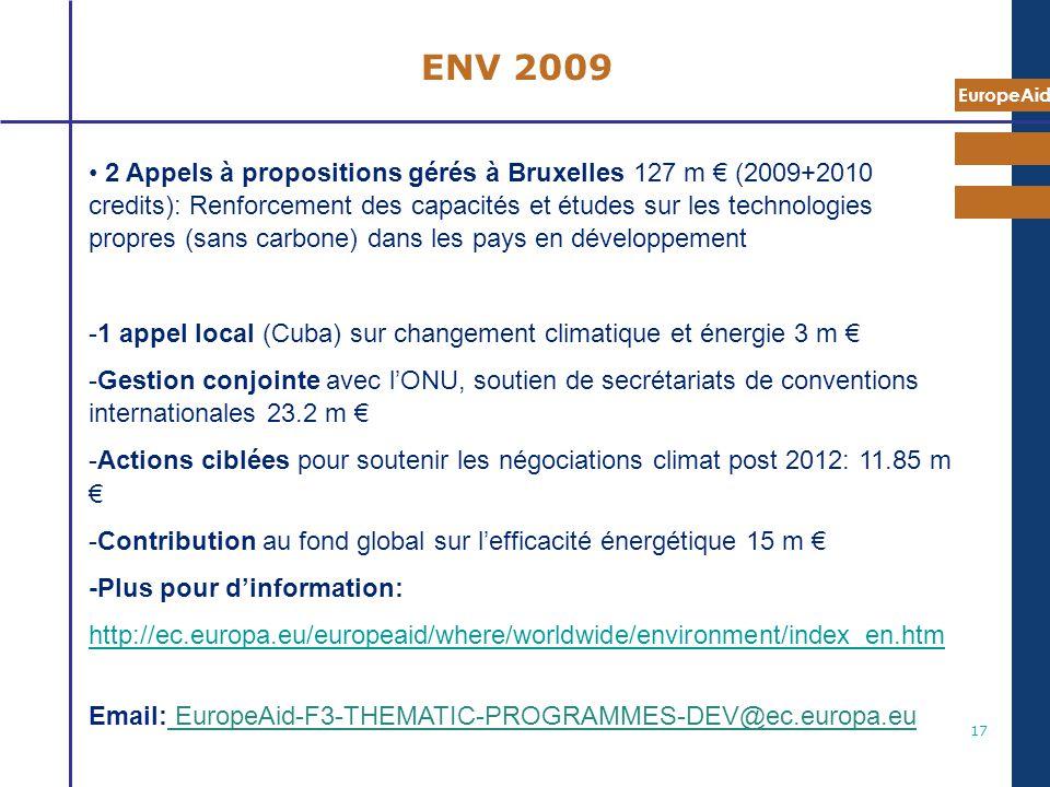 EuropeAid 17 ENV 2009 2 Appels à propositions gérés à Bruxelles 127 m (2009+2010 credits): Renforcement des capacités et études sur les technologies p