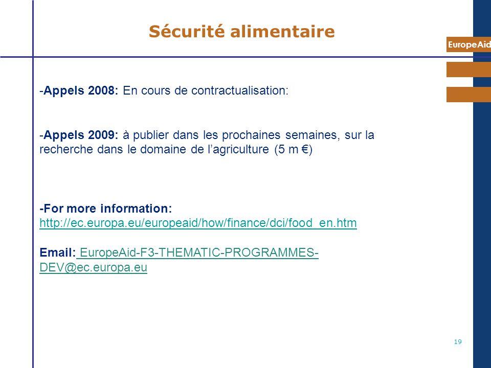EuropeAid 19 Sécurité alimentaire -Appels 2008: En cours de contractualisation: -Appels 2009: à publier dans les prochaines semaines, sur la recherche
