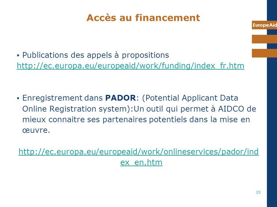 EuropeAid 25 Publications des appels à propositions http://ec.europa.eu/europeaid/work/funding/index_fr.htm Enregistrement dans PADOR: (Potential Appl