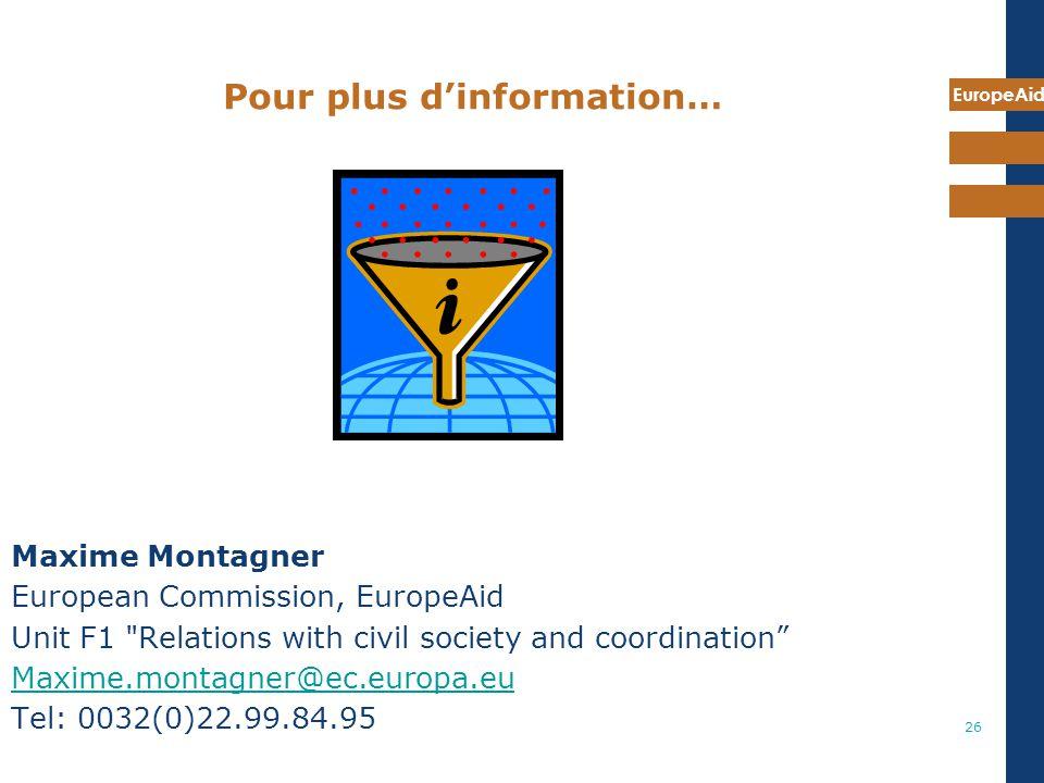 EuropeAid 26 Pour plus dinformation… Maxime Montagner European Commission, EuropeAid Unit F1