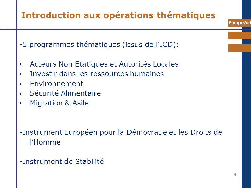 EuropeAid 4 -5 programmes thématiques (issus de lICD): Acteurs Non Etatiques et Autorités Locales Investir dans les ressources humaines Environnement