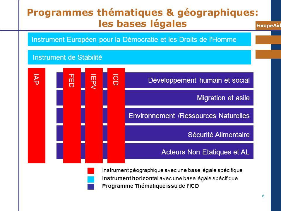 EuropeAid 6 Programmes thématiques & géographiques: les bases légales Instrument de Stabilité Instrument géographique avec une base légale spécifique