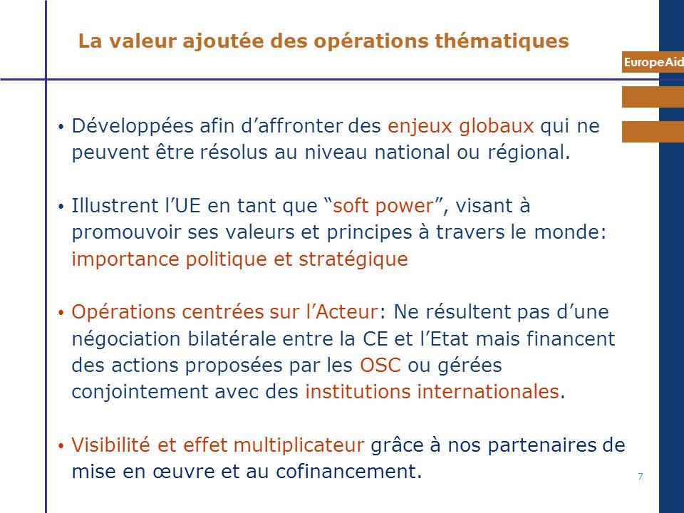 EuropeAid 7 La valeur ajoutée des opérations thématiques Développées afin daffronter des enjeux globaux qui ne peuvent être résolus au niveau national