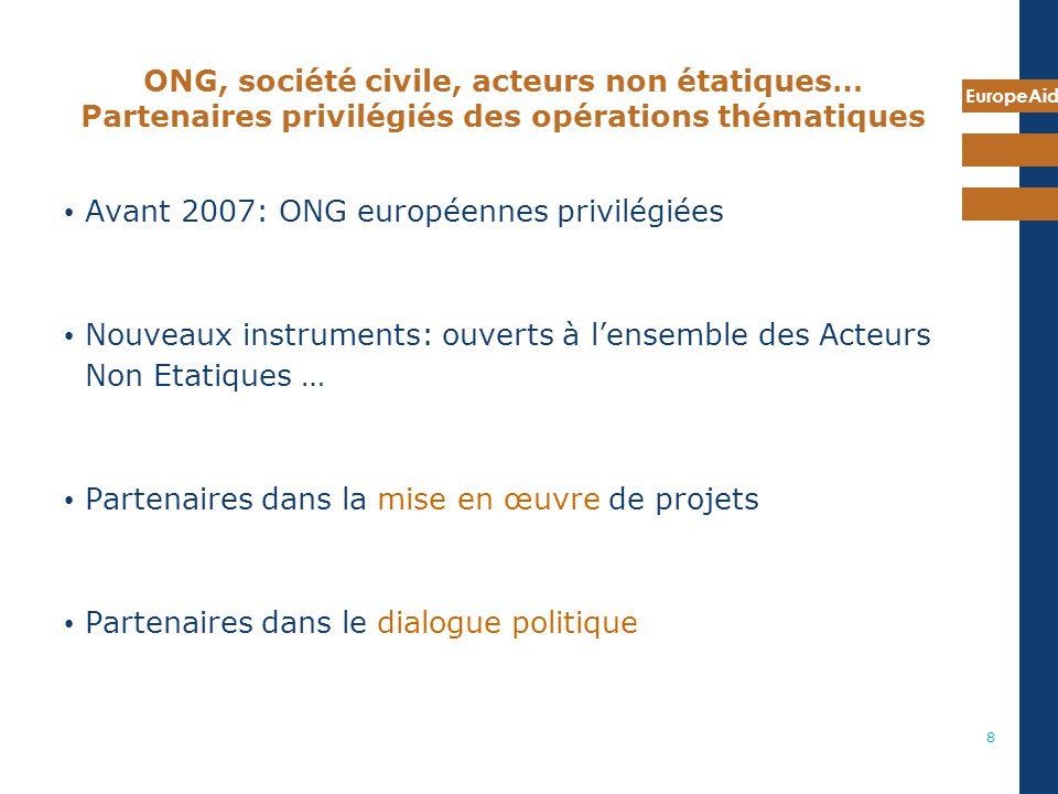 EuropeAid 8 ONG, société civile, acteurs non étatiques… Partenaires privilégiés des opérations thématiques Avant 2007: ONG européennes privilégiées No