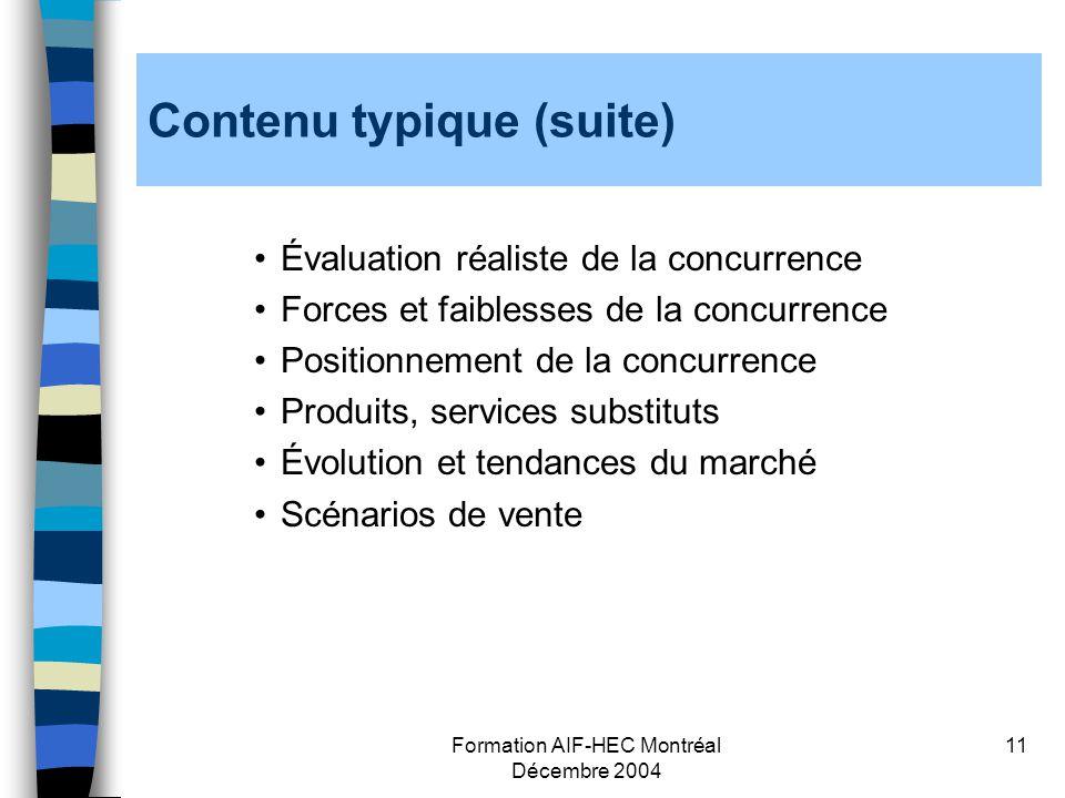Formation AIF-HEC Montréal Décembre 2004 11 Contenu typique (suite) Évaluation réaliste de la concurrence Forces et faiblesses de la concurrence Posit