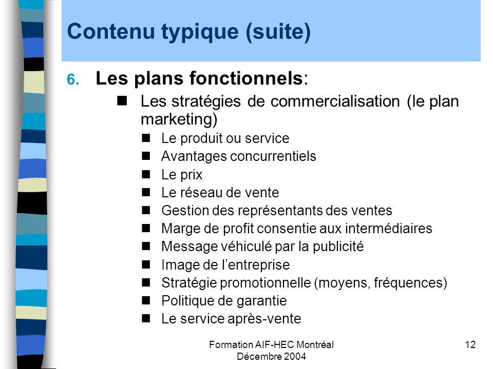 Formation AIF-HEC Montréal Décembre 2004 12 Contenu typique (suite) 6. Les plans fonctionnels: Les stratégies de commercialisation (le plan marketing)