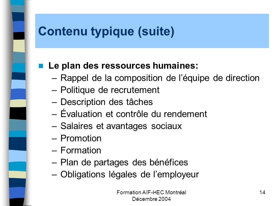 Formation AIF-HEC Montréal Décembre 2004 14 Contenu typique (suite) Le plan des ressources humaines: –Rappel de la composition de léquipe de direction