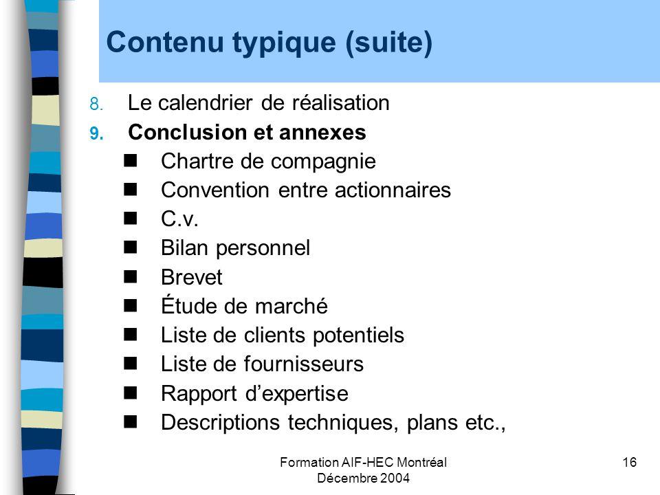Formation AIF-HEC Montréal Décembre 2004 16 Contenu typique (suite) 8. Le calendrier de réalisation 9. Conclusion et annexes Chartre de compagnie Conv