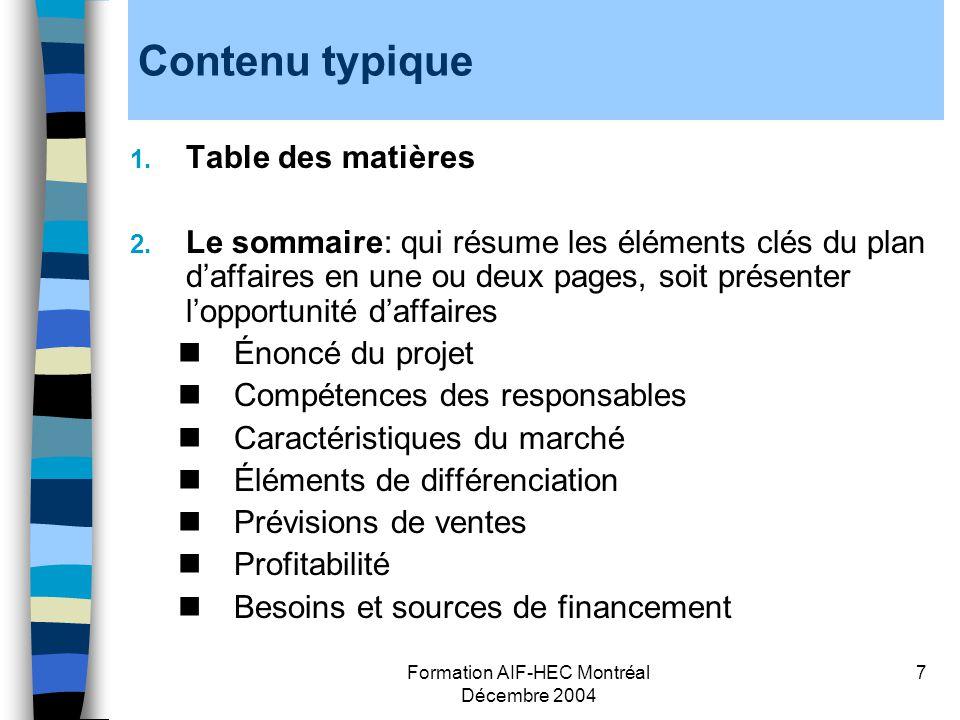 Formation AIF-HEC Montréal Décembre 2004 7 Contenu typique 1. Table des matières 2. Le sommaire: qui résume les éléments clés du plan daffaires en une