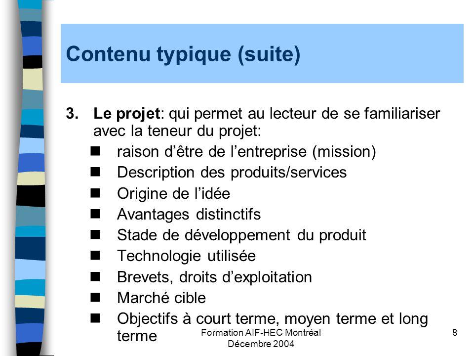 Formation AIF-HEC Montréal Décembre 2004 8 Contenu typique (suite) 3.Le projet: qui permet au lecteur de se familiariser avec la teneur du projet: rai