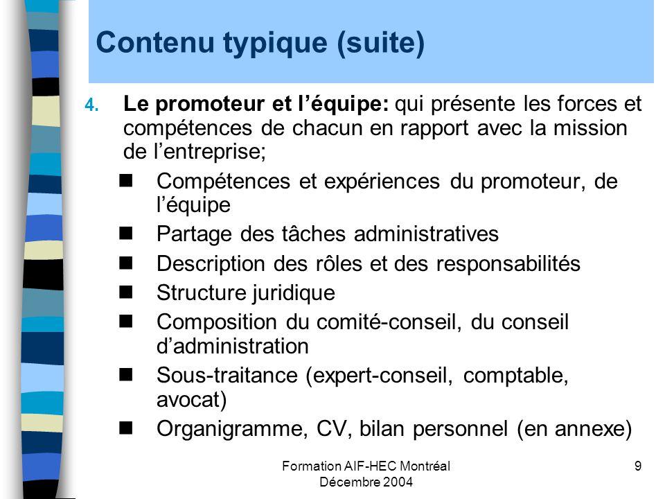Formation AIF-HEC Montréal Décembre 2004 9 Contenu typique (suite) 4. Le promoteur et léquipe: qui présente les forces et compétences de chacun en rap