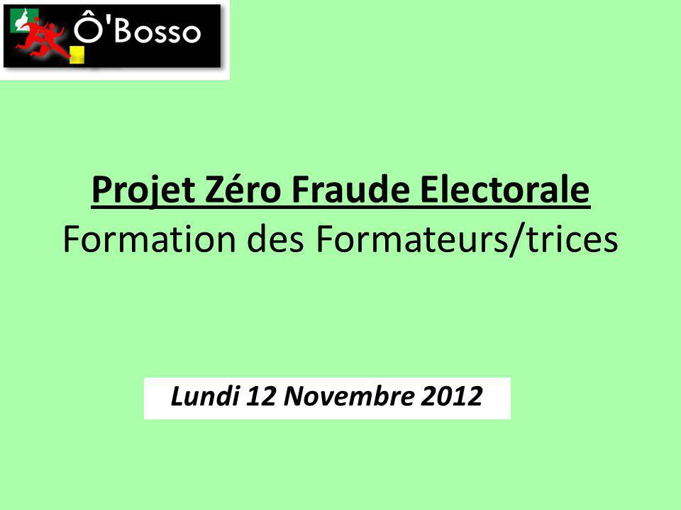 Projet Zéro Fraude Electorale Formation des Formateurs/trices Lundi 12 Novembre 2012