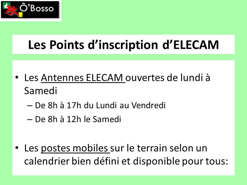 Les Points dinscription dELECAM Les Antennes ELECAM ouvertes de lundi à Samedi – De 8h à 17h du Lundi au Vendredi – De 8h à 12h le Samedi Les postes mobiles sur le terrain selon un calendrier bien défini et disponible pour tous: