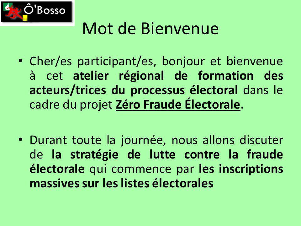 Mot de Bienvenue Cher/es participant/es, bonjour et bienvenue à cet atelier régional de formation des acteurs/trices du processus électoral dans le cadre du projet Zéro Fraude Électorale.