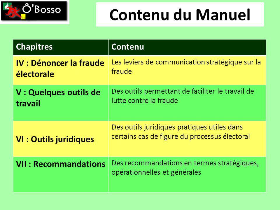 Contenu du Manuel ChapitresContenu IV : Dénoncer la fraude électorale Les leviers de communication stratégique sur la fraude V : Quelques outils de tr