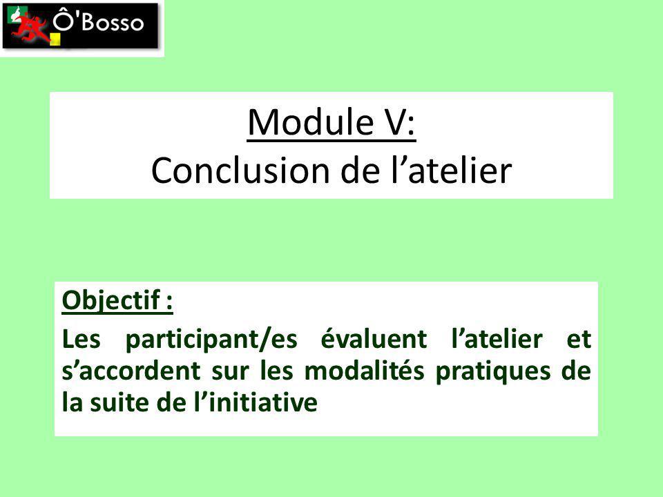 Module V: Conclusion de latelier Objectif : Les participant/es évaluent latelier et saccordent sur les modalités pratiques de la suite de linitiative