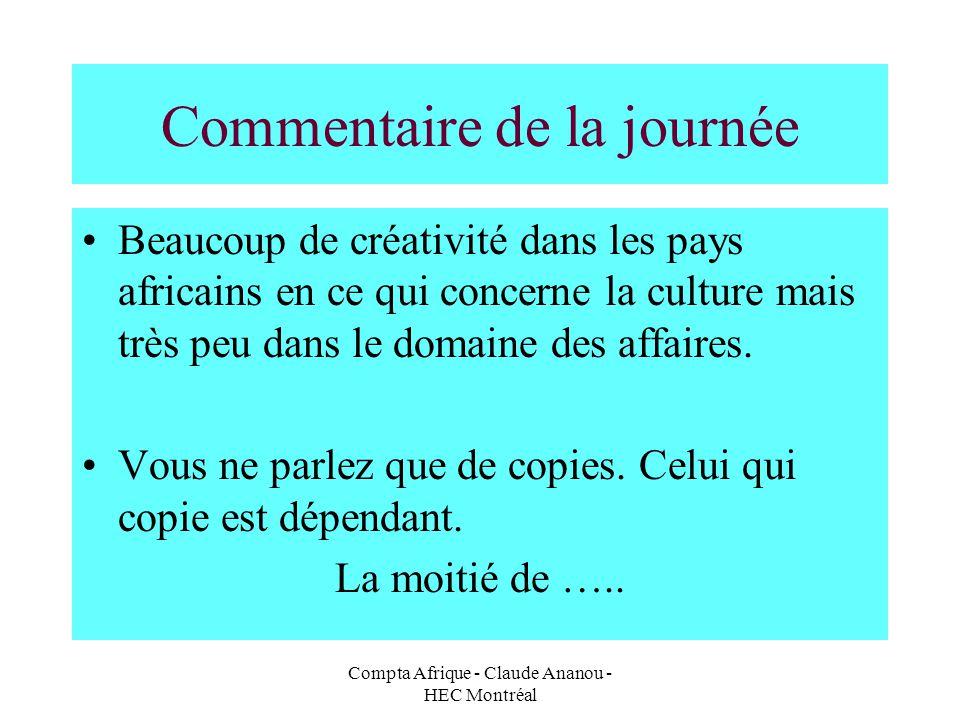 Compta Afrique - Claude Ananou - HEC Montréal Commentaire de la journée Beaucoup de créativité dans les pays africains en ce qui concerne la culture m