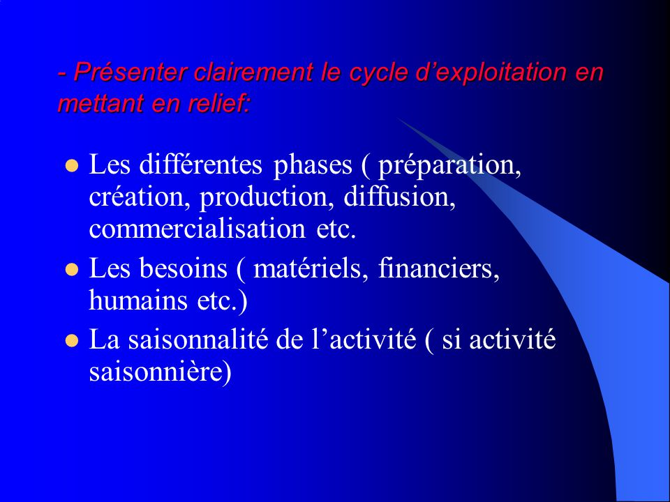 - Présenter clairement le cycle dexploitation en mettant en relief: Les différentes phases ( préparation, création, production, diffusion, commercialisation etc.