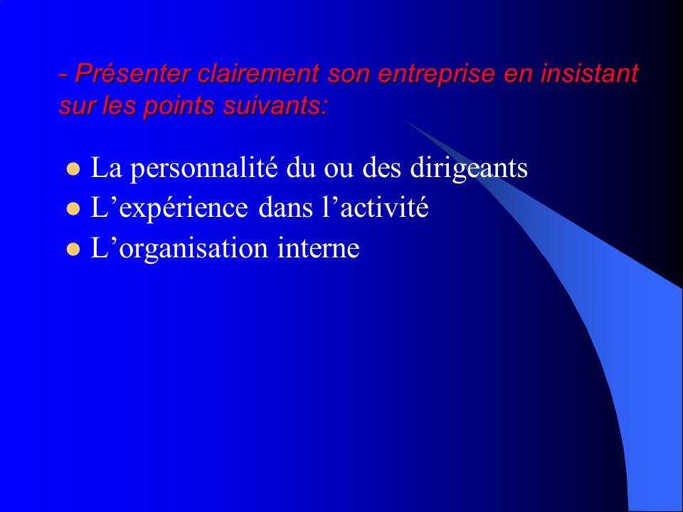- Présenter clairement son entreprise en insistant sur les points suivants: La personnalité du ou des dirigeants Lexpérience dans lactivité Lorganisat