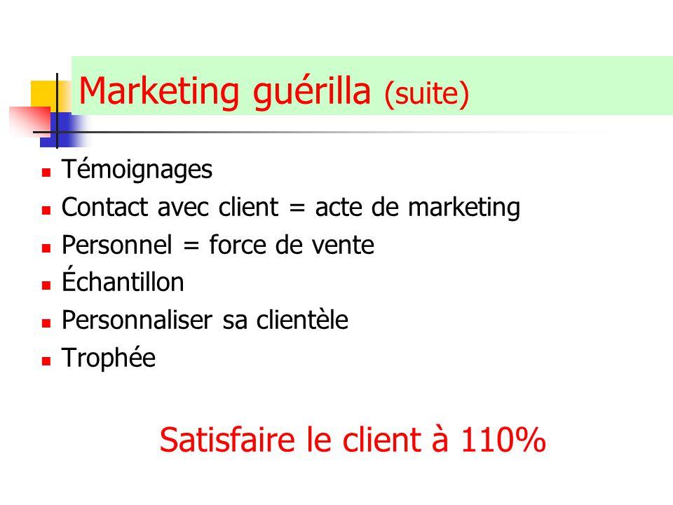 Claude Ananou © Marketing guérilla (suite) Témoignages Contact avec client = acte de marketing Personnel = force de vente Échantillon Personnaliser sa