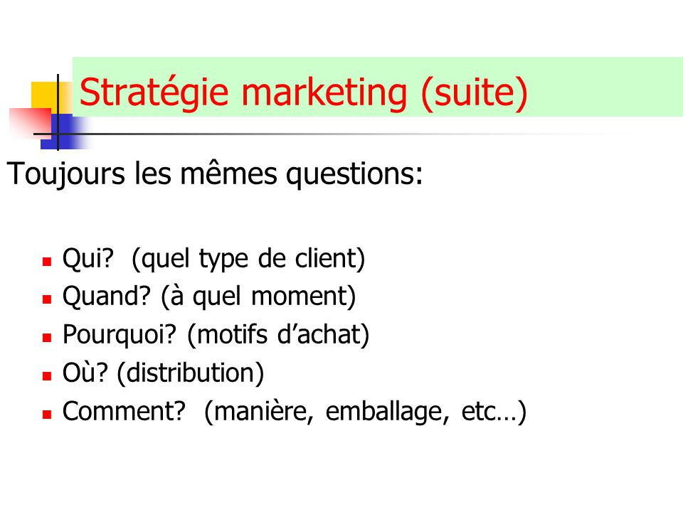 Claude Ananou © Stratégie marketing (suite) Toujours les mêmes questions: Qui? (quel type de client) Quand? (à quel moment) Pourquoi? (motifs dachat)