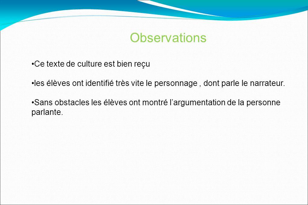 Observations Ce texte de culture est bien reçu les élèves ont identifié très vite le personnage, dont parle le narrateur.