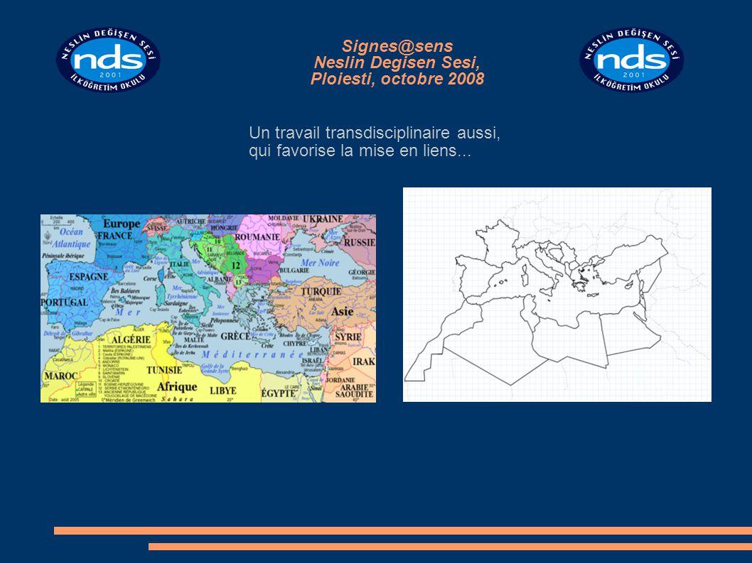 Signes@sens Neslin Degisen Sesi, Ploiesti, octobre 2008 Un travail transdisciplinaire aussi, qui favorise la mise en liens...