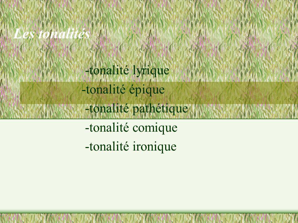 Les tonalités -tonalité lyrique -tonalité épique -tonalité pathétique -tonalité comique -tonalité ironique