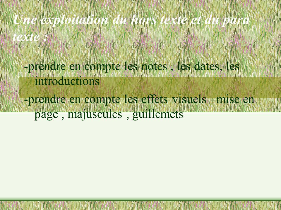 Une exploitation du hors texte et du para texte : -prendre en compte les notes, les dates, les introductions -prendre en compte les effets visuels –mi