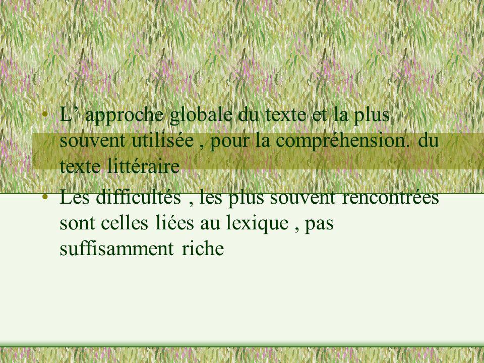 L approche globale du texte et la plus souvent utilisée, pour la compréhension. du texte littéraire Les difficultés, les plus souvent rencontrées sont