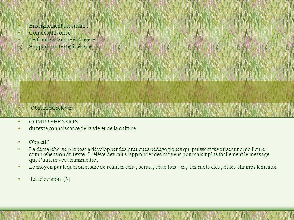 Enseignement secondaire Contexte favorisé Le français langue étrangère Support : un texte littéraire Obstacle à relever : COMPREHENSION du texte conna